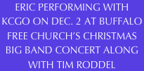 ERIC PERFORMING WITH KCGO ON DEC. 30 AT ST. BARNABAS CHURCH'S ANNUAL CHRISTMAS BIG BAND CONCERT AT 6:30 P.M.